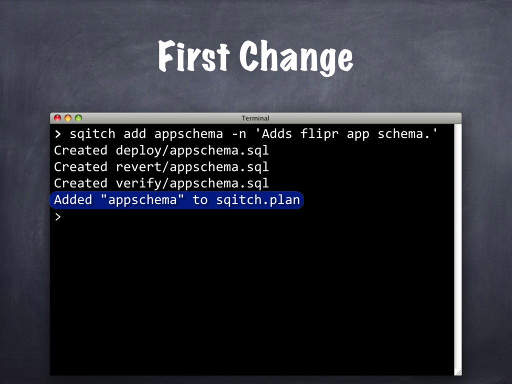 First Change > sqitch add appschema -n 'Adds fl...