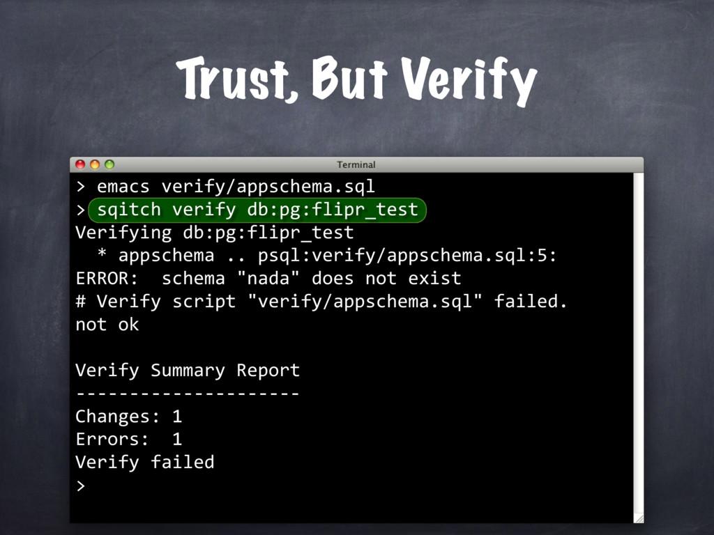 Trust, But Verify > emacs verify/appschema.sql ...