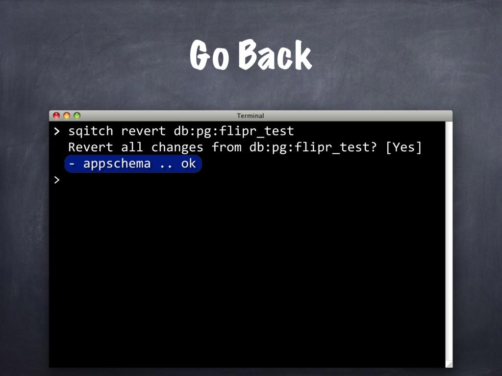 > sqitch revert db:pg:flipr_test Revert all cha...