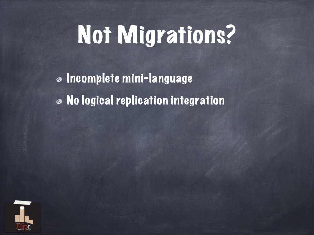 Not Migrations? Incomplete mini-language No log...