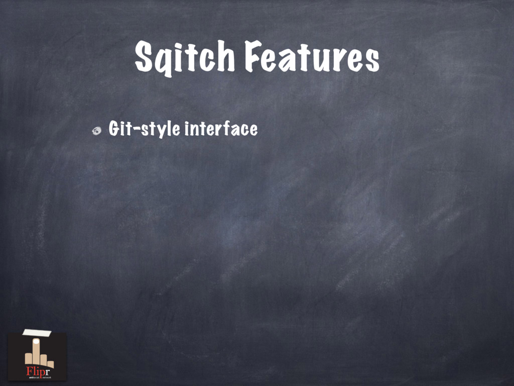 Sqitch Features Git-style interface antisocial ...