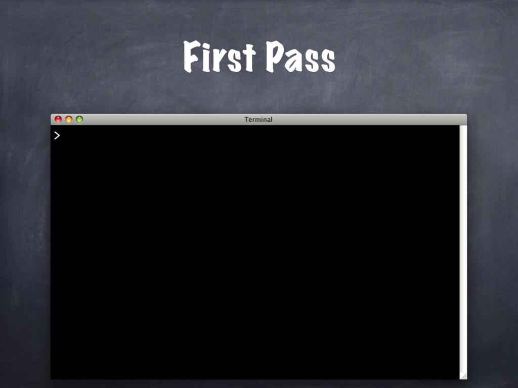First Pass >