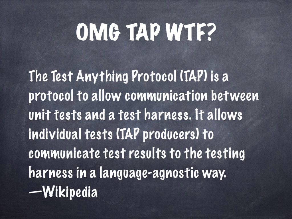 OMG TAP WTF? The Test Anything Protocol (TAP) i...