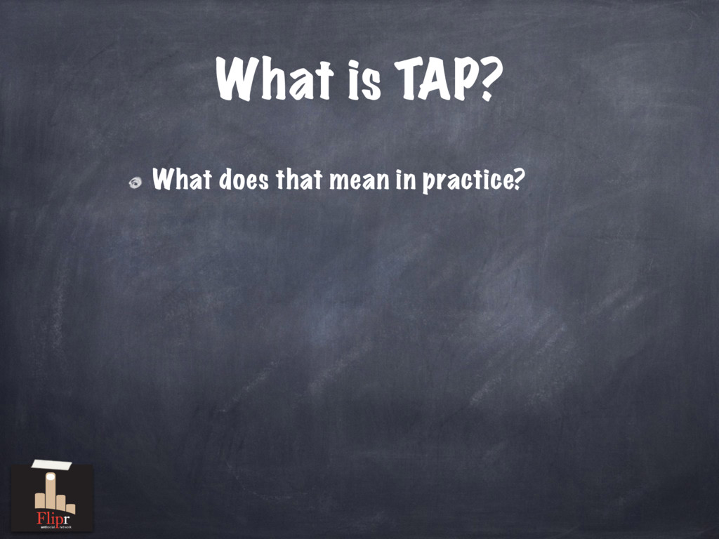 What does that mean in practice? What is TAP? a...