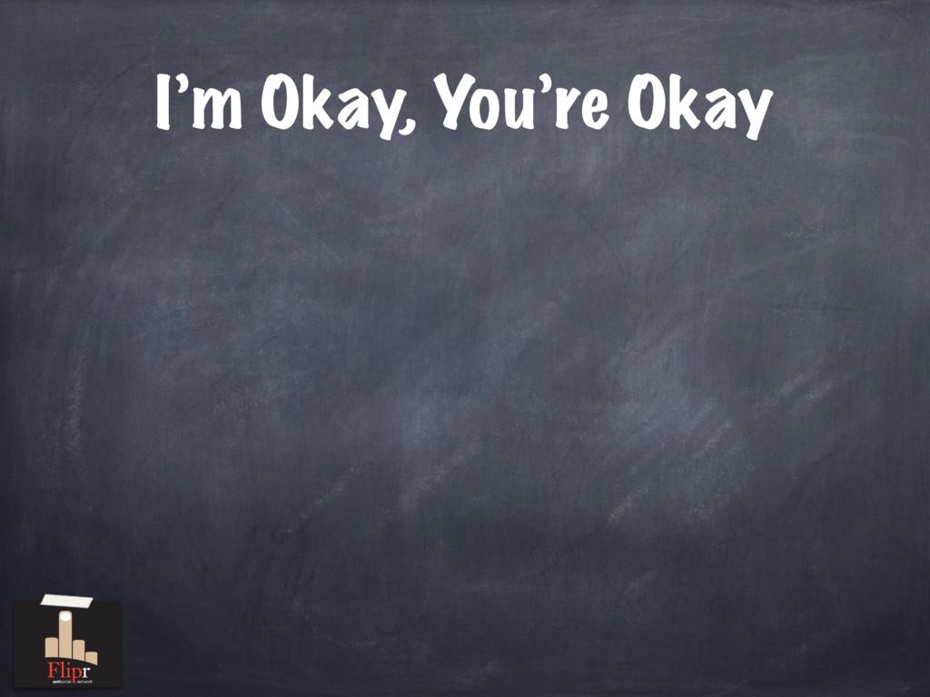 I'm Okay, You're Okay antisocial network