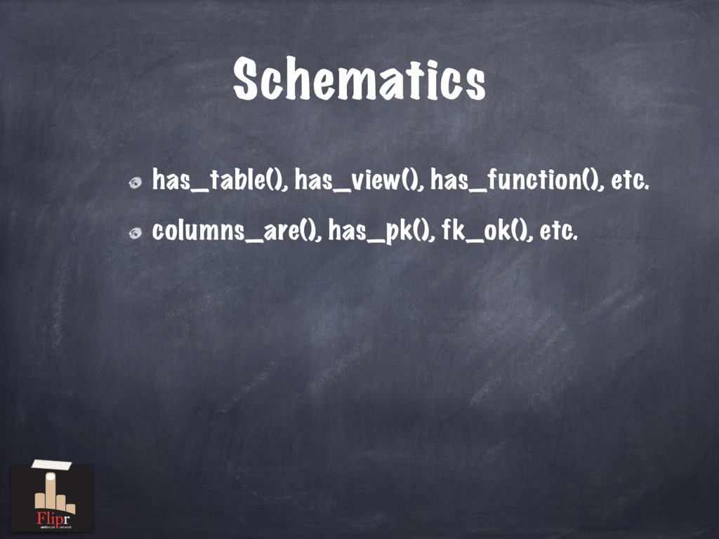Schematics has_table(), has_view(), has_functio...