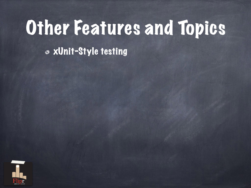 Other Features and Topics xUnit-Style testing a...
