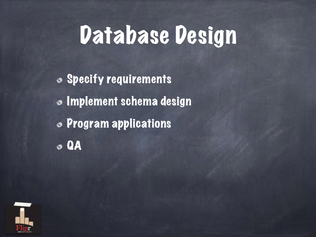 Database Design Specify requirements Implement ...