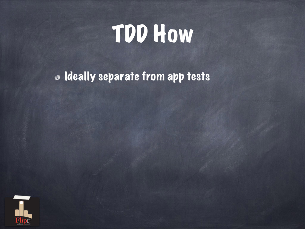 TDD How Ideally separate from app tests antisoc...