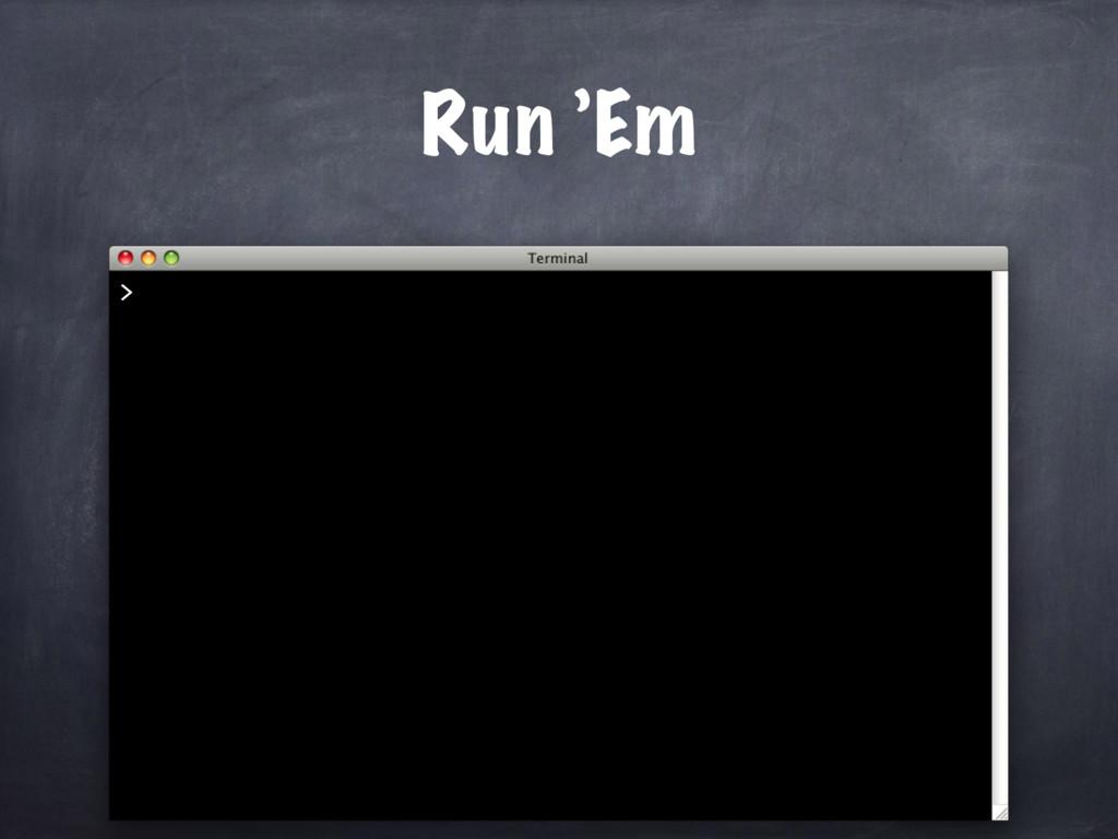 Run 'Em >