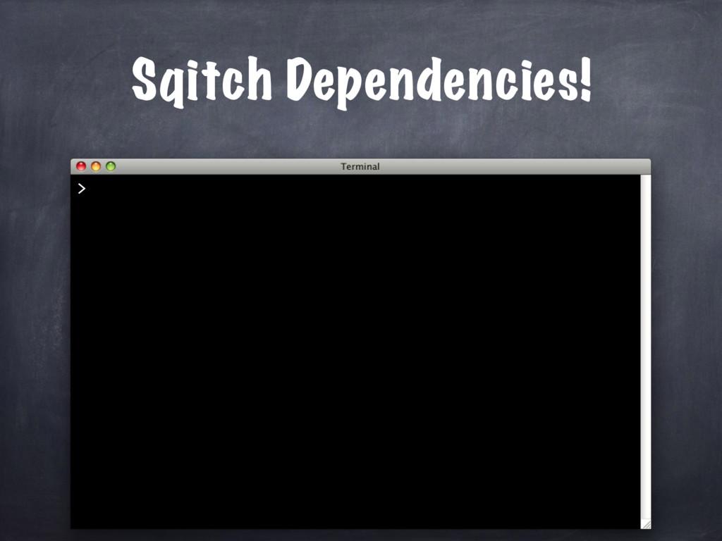 Sqitch Dependencies! >