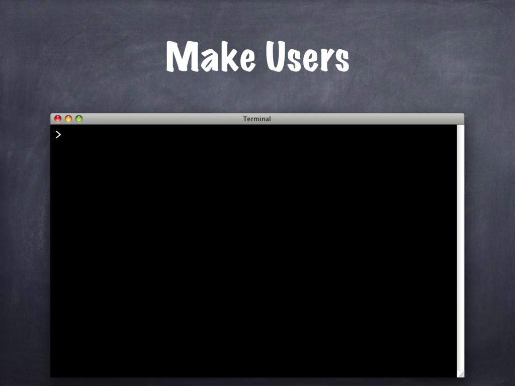 Make Users >