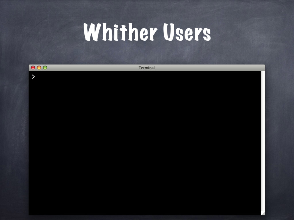 Whither Users >