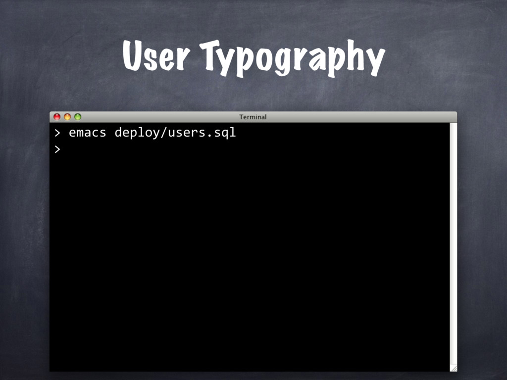 User Typography > emacs deploy/users.sql >