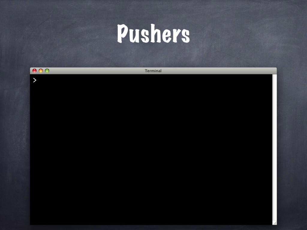 Pushers >
