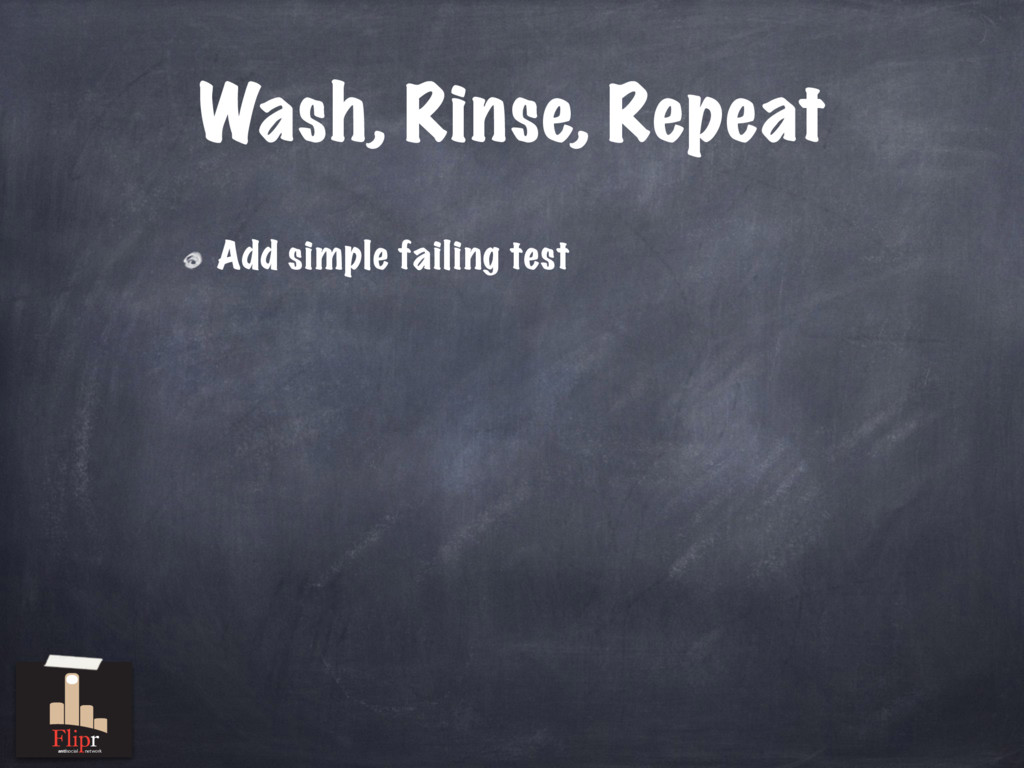 Wash, Rinse, Repeat Add simple failing test ant...