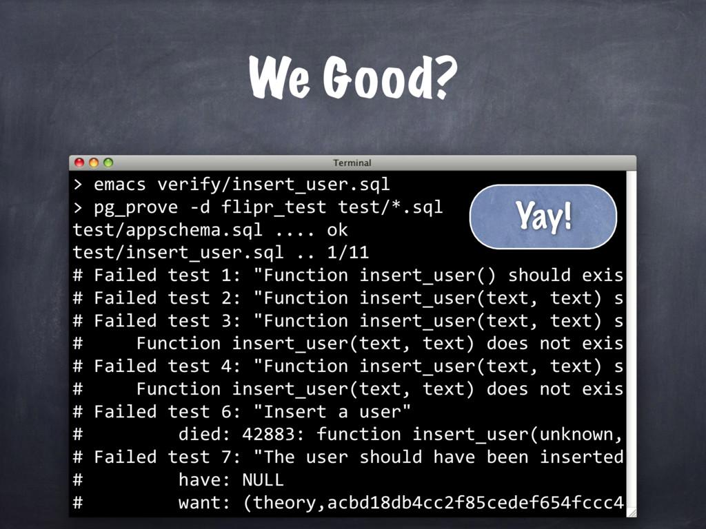 We Good? emacs verify/insert_user.sql > > pg_pr...