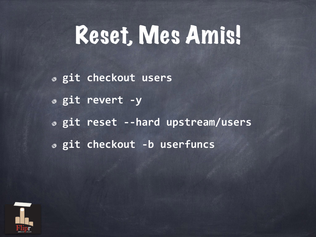 Reset, Mes Amis! git checkout users git revert ...