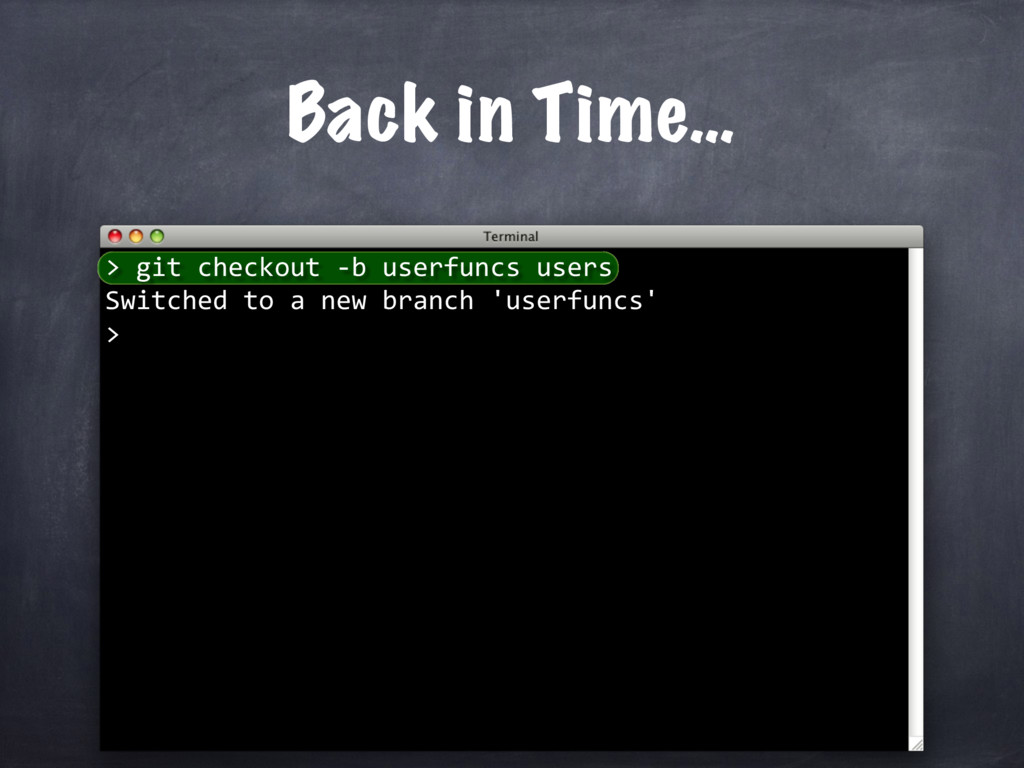 Back in Time… git checkout -b userfuncs users S...