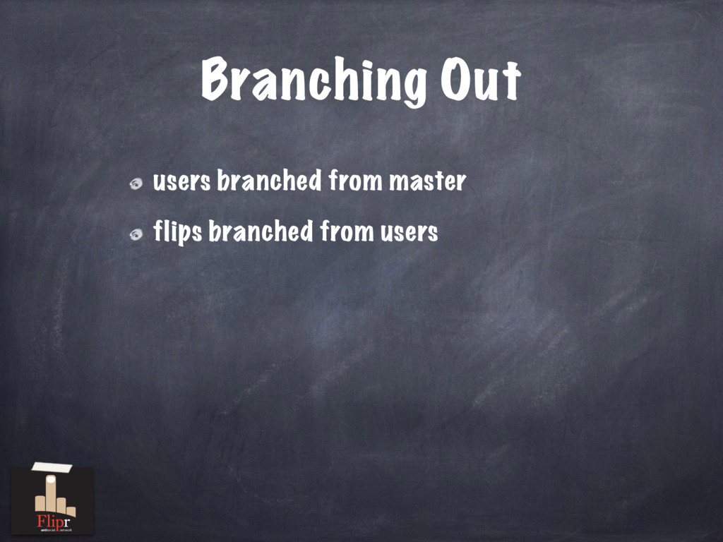 Branching Out users branched from master flips ...
