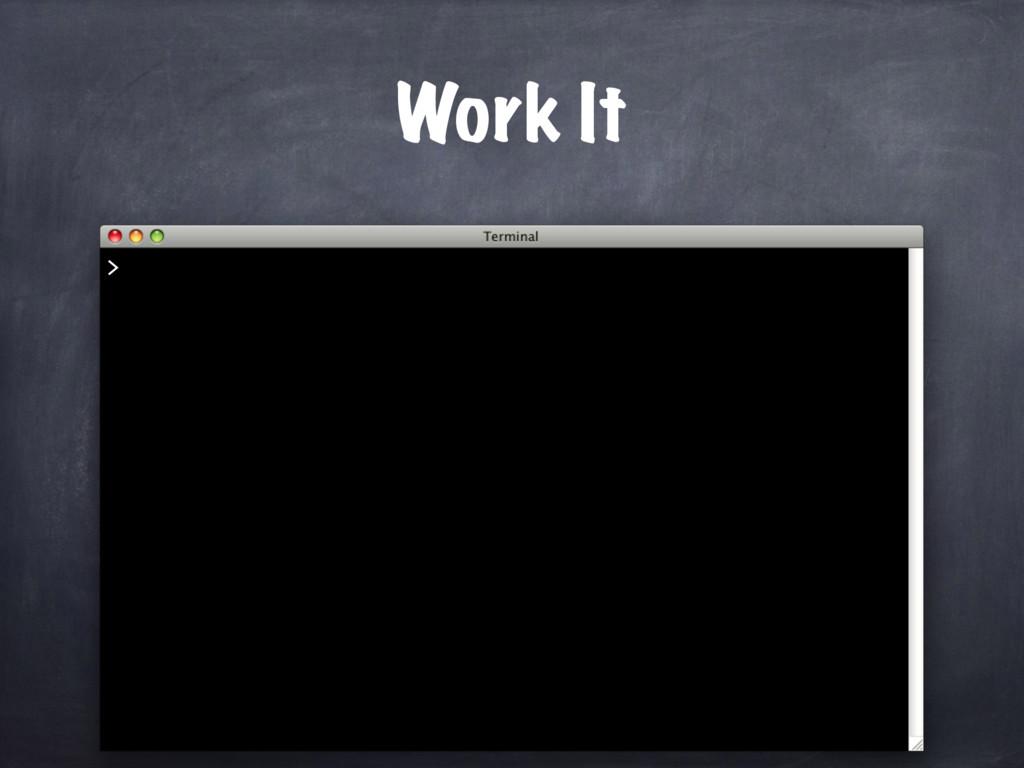 Work It >