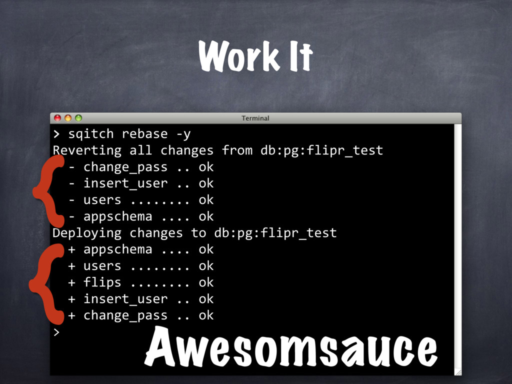 > sqitch rebase -y Reverting all changes from d...