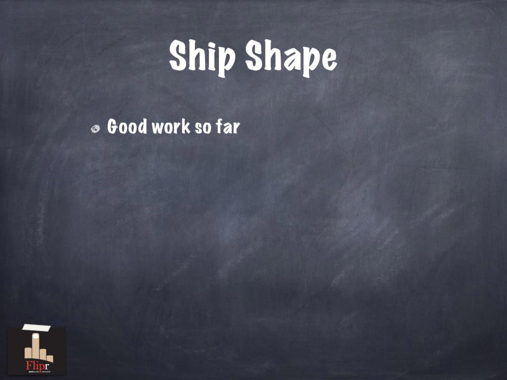 Ship Shape Good work so far antisocial network
