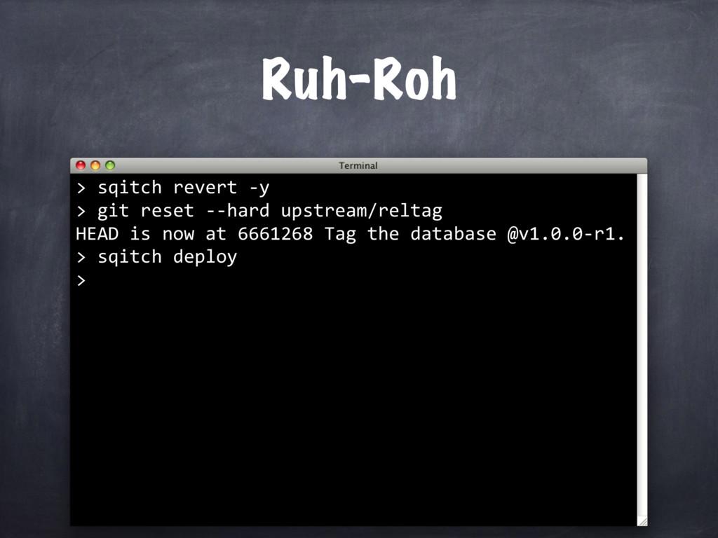 Ruh-Roh sqitch revert -y > git reset --hard ups...