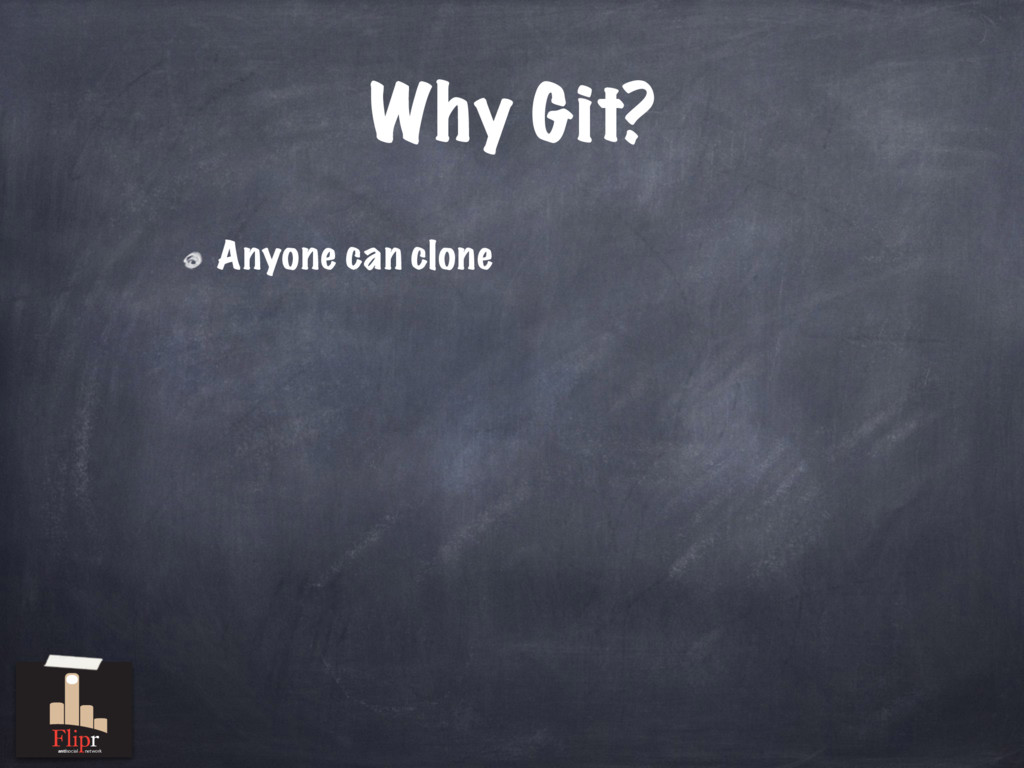 Why Git? Anyone can clone antisocial network