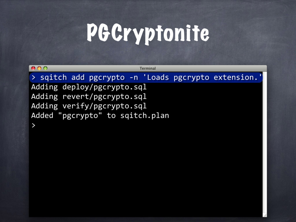 sqitch add pgcrypto -n 'Loads pgcrypto extensio...