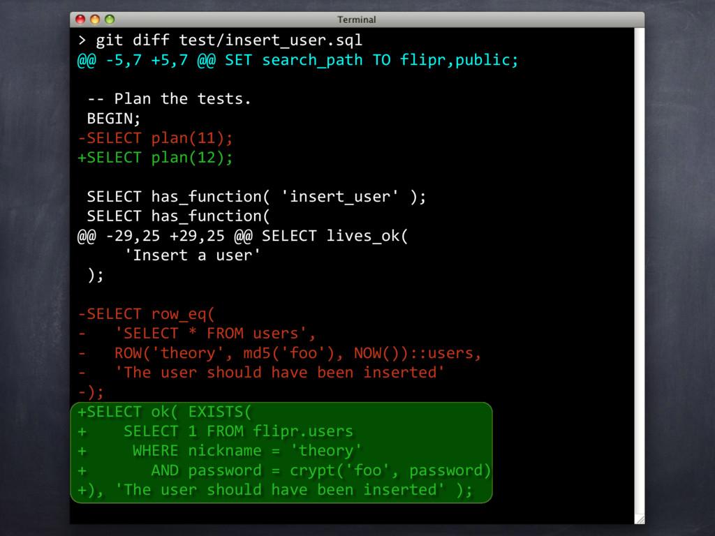 > git diff test/insert_user.sql @@ -5,7 +5,7 @@...
