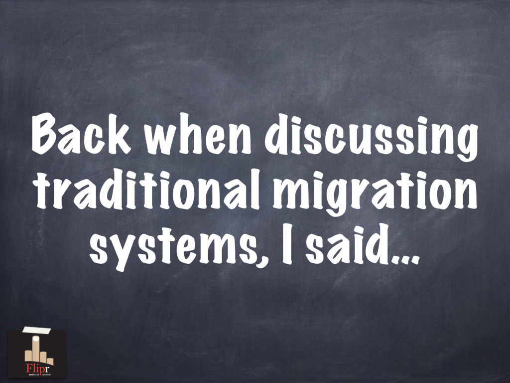 Back when discussing traditional migration syst...