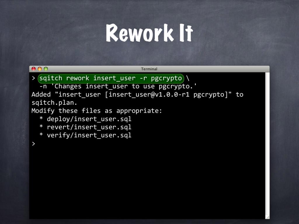 sqitch rework insert_user -r pgcrypto \ -n 'Cha...