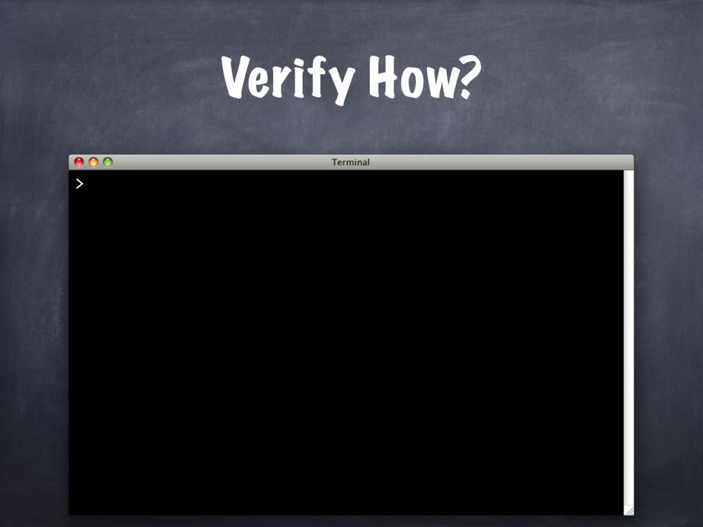 Verify How? >