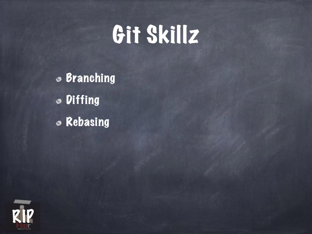 Git Skillz Branching Diffing Rebasing antisocia...