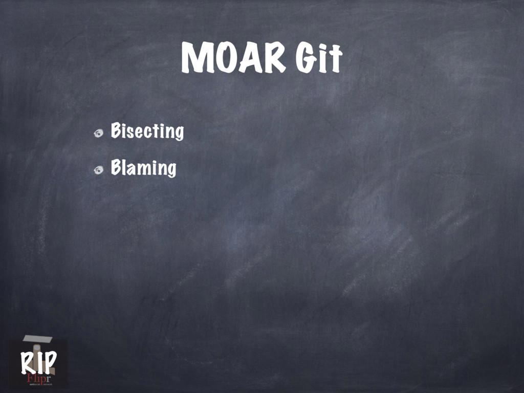 MOAR Git Bisecting Blaming antisocial network R...