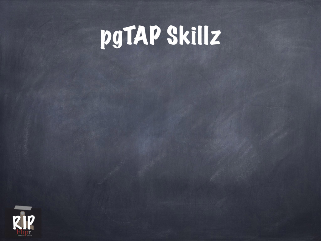 pgTAP Skillz antisocial network RIP
