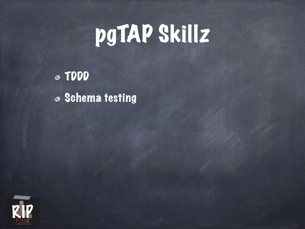 pgTAP Skillz TDDD Schema testing antisocial net...