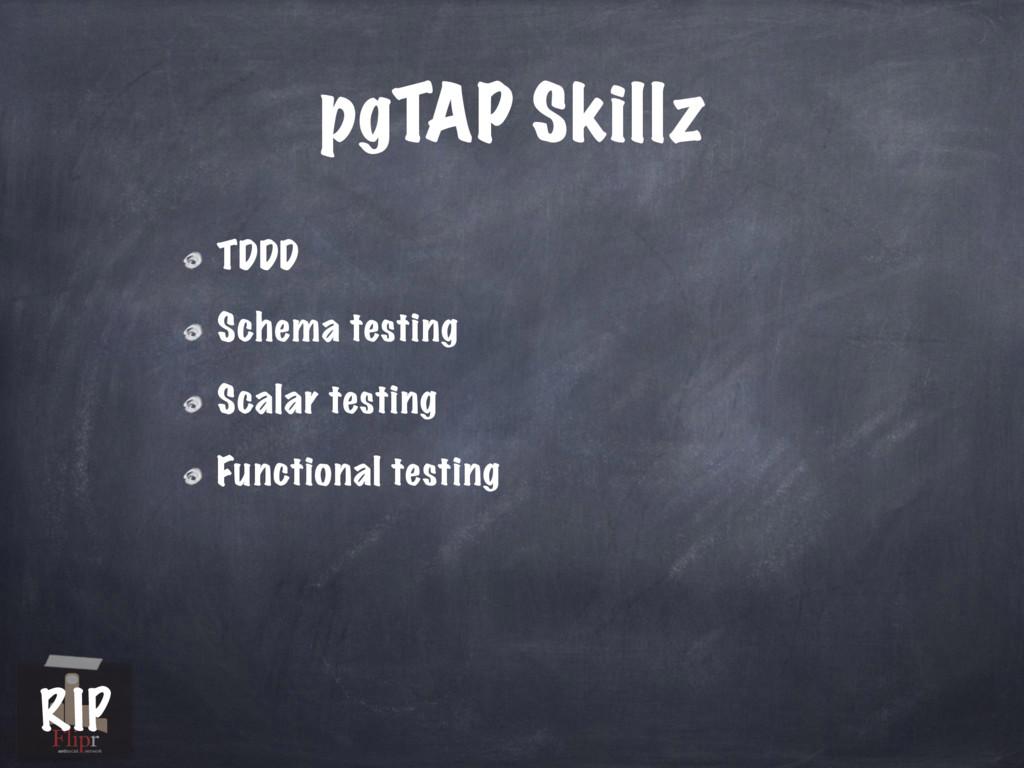 pgTAP Skillz TDDD Schema testing Scalar testing...
