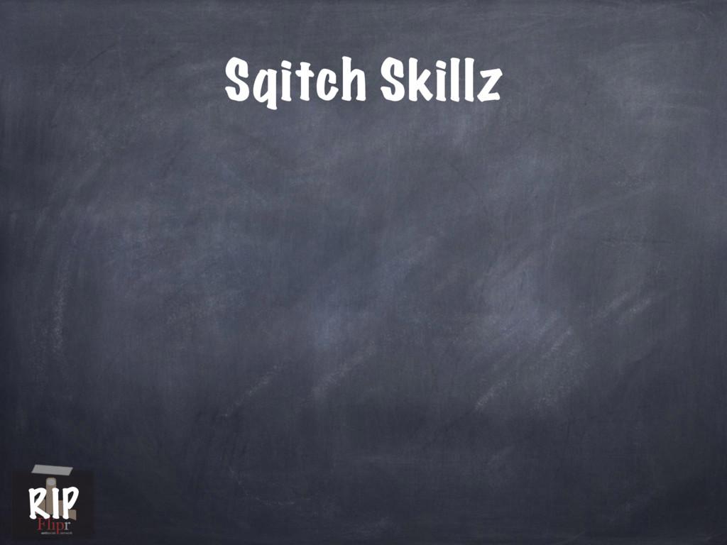 Sqitch Skillz antisocial network RIP