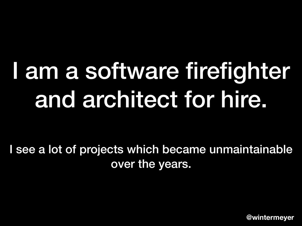 I am a software firefighter and architect for hir...