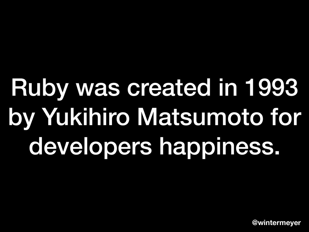 Ruby was created in 1993 by Yukihiro Matsumoto ...