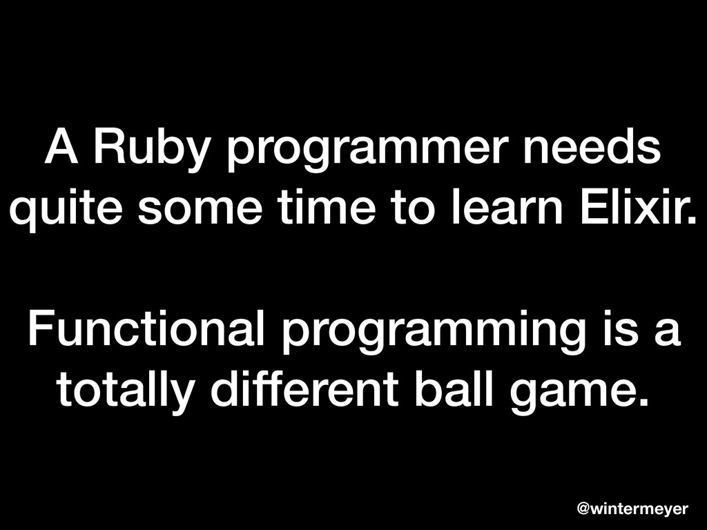 A Ruby programmer needs quite some time to lear...