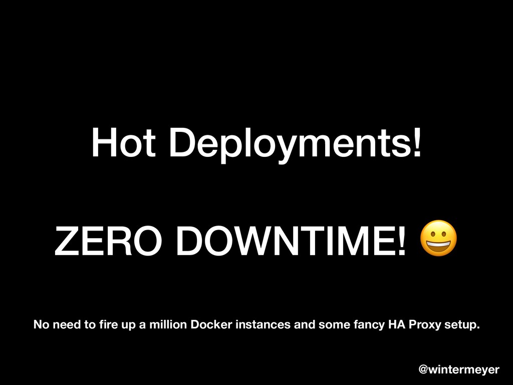 Hot Deployments! ZERO DOWNTIME!  @wintermeyer N...