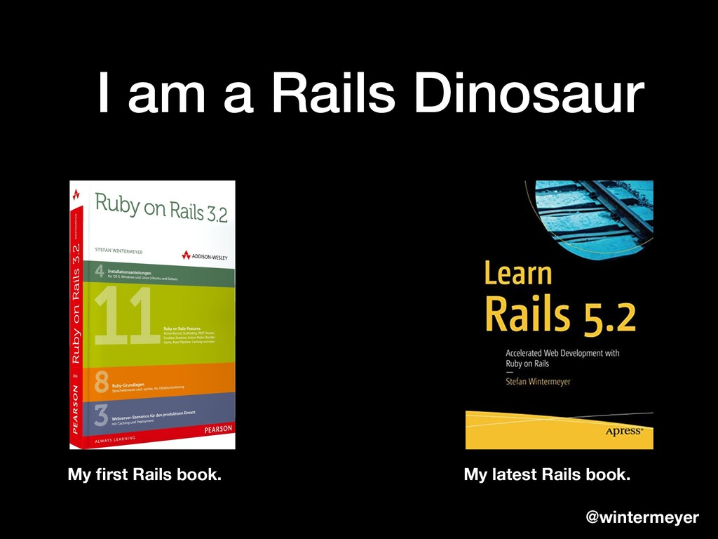 I am a Rails Dinosaur My first Rails book. My la...
