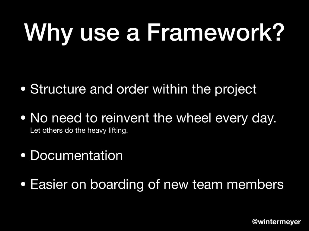 Why use a Framework? • Structure and order with...