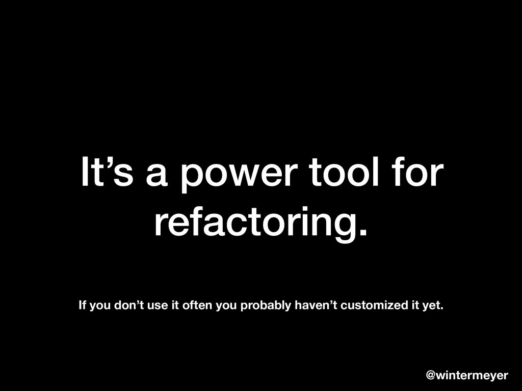 It's a power tool for refactoring. @wintermeyer...
