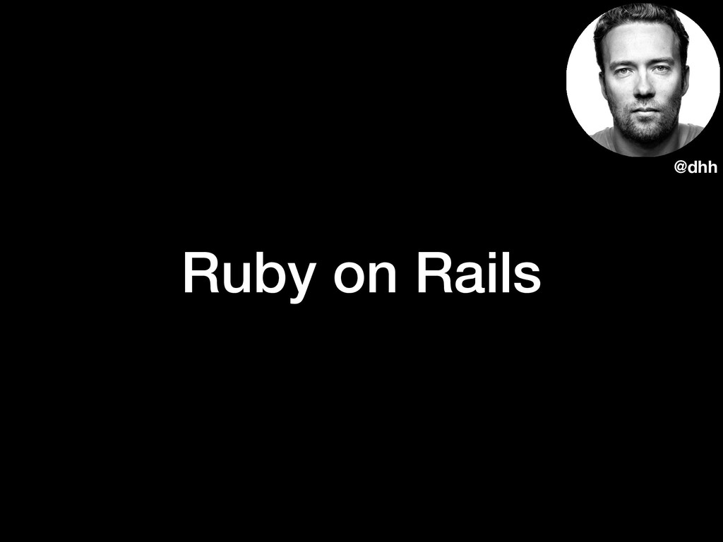 Ruby on Rails @dhh