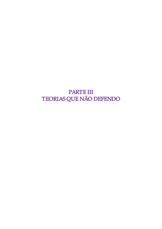 PARTE III TEORIAS QUE NÃO DEFENDO