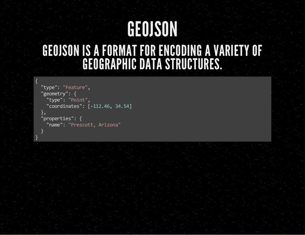 GEOJSON GEOJSON IS A FORMAT FOR ENCODING A VARI...